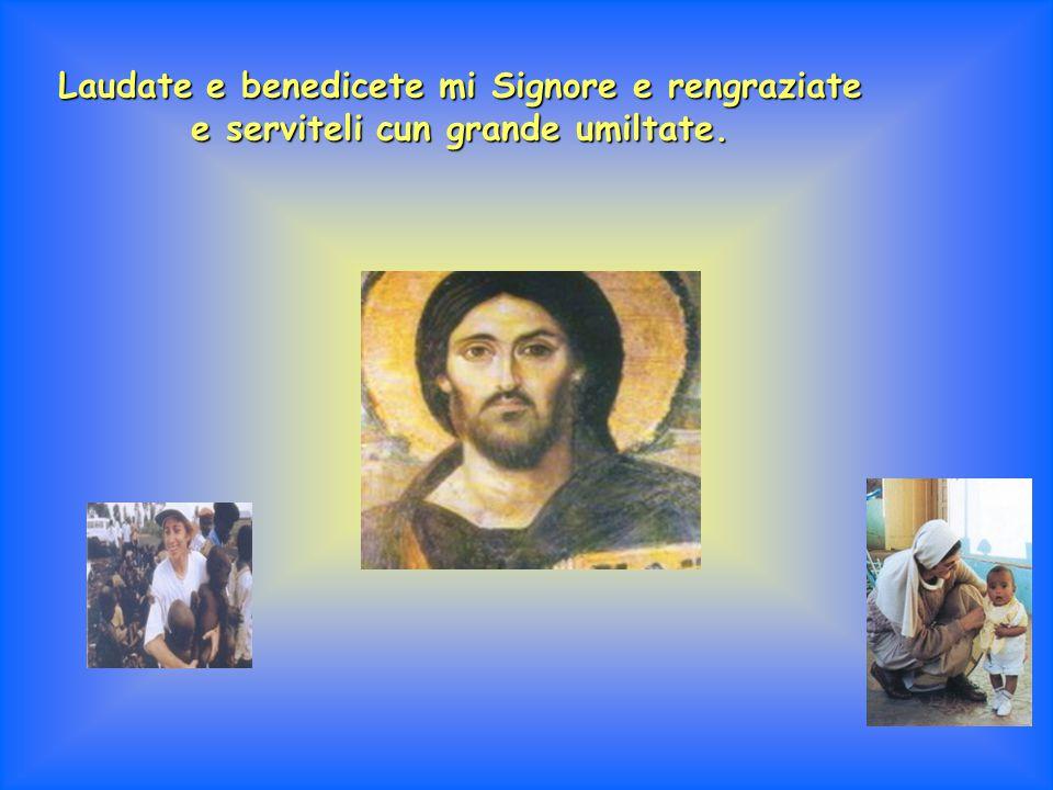 Laudate e benedicete mi Signore e rengraziate e serviteli cun grande umiltate.