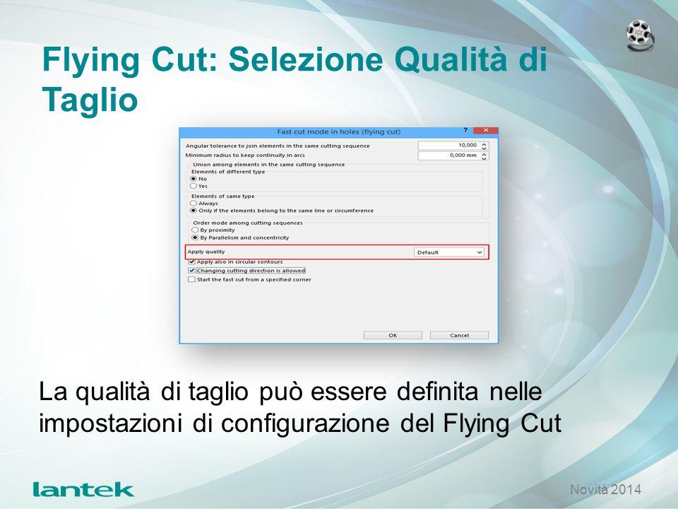 Flying Cut: Selezione Qualità di Taglio La qualità di taglio può essere definita nelle impostazioni di configurazione del Flying Cut Novità 2014