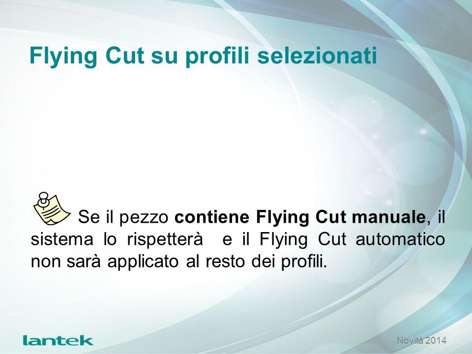 Flying Cut su profili selezionati Se il pezzo contiene Flying Cut manuale, il sistema lo rispetterà e il Flying Cut automatico non sarà applicato al r