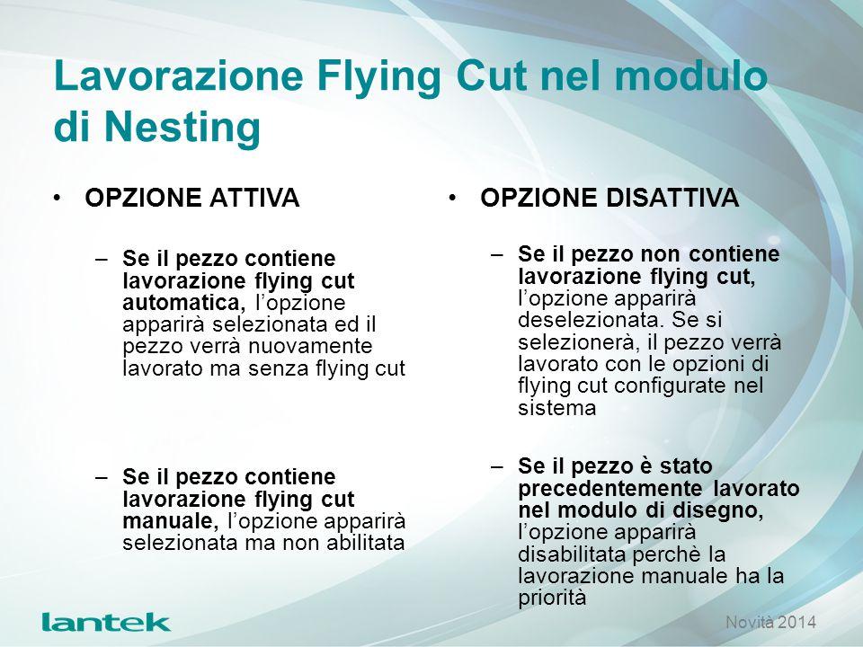 Lavorazione Flying Cut nel modulo di Nesting OPZIONE ATTIVA –Se il pezzo contiene lavorazione flying cut automatica, l'opzione apparirà selezionata ed