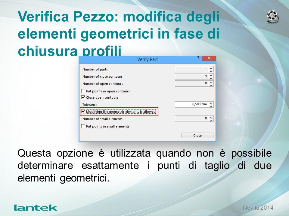 Verifica Pezzo: modifica degli elementi geometrici in fase di chiusura profili Novità 2014