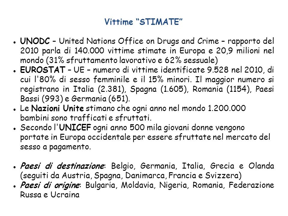 "Vittime ""STIMATE"" UNODC – United Nations Office on Drugs and Crime – rapporto del 2010 parla di 140.000 vittime stimate in Europa e 20,9 milioni nel m"