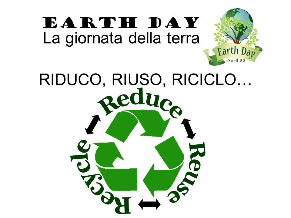 RIDUCO, RIUSO, RICICLO… EARTH DAY La giornata della terra