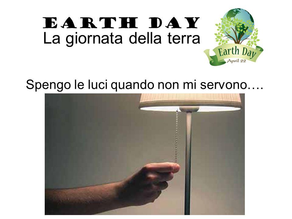 Spengo le luci quando non mi servono…. EARTH DAY La giornata della terra