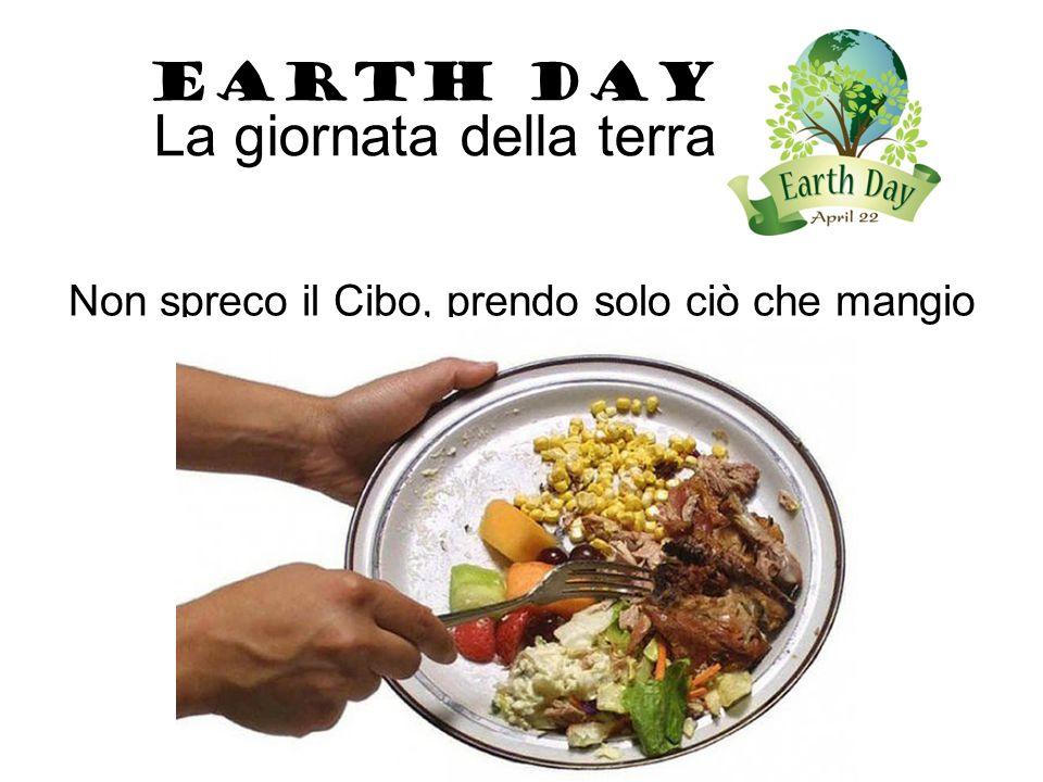 Non spreco il Cibo, prendo solo ciò che mangio EARTH DAY La giornata della terra