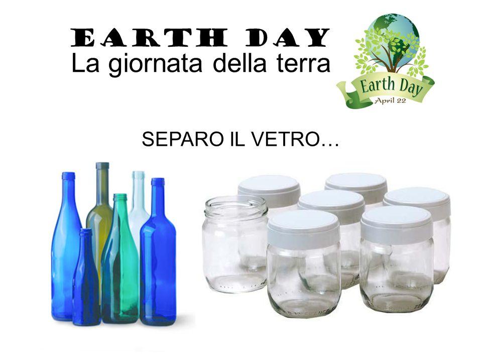 EARTH DAY La giornata della terra SEPARO IL VETRO…