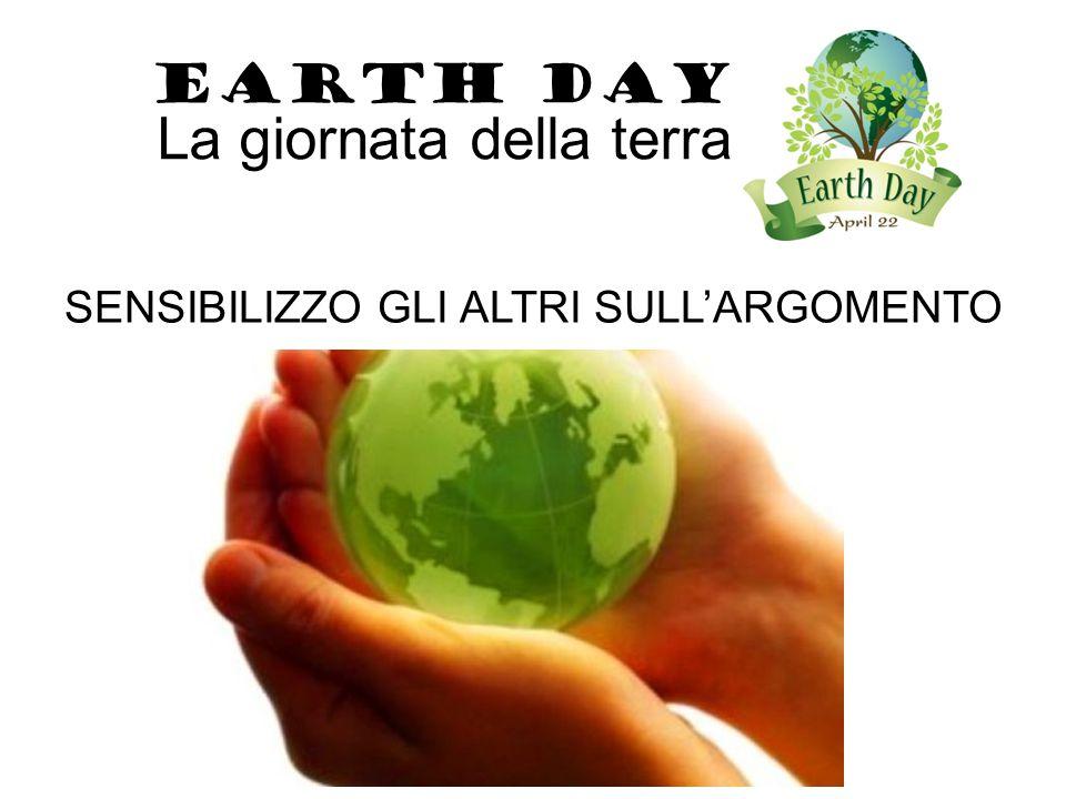 EARTH DAY La giornata della terra SENSIBILIZZO GLI ALTRI SULL'ARGOMENTO