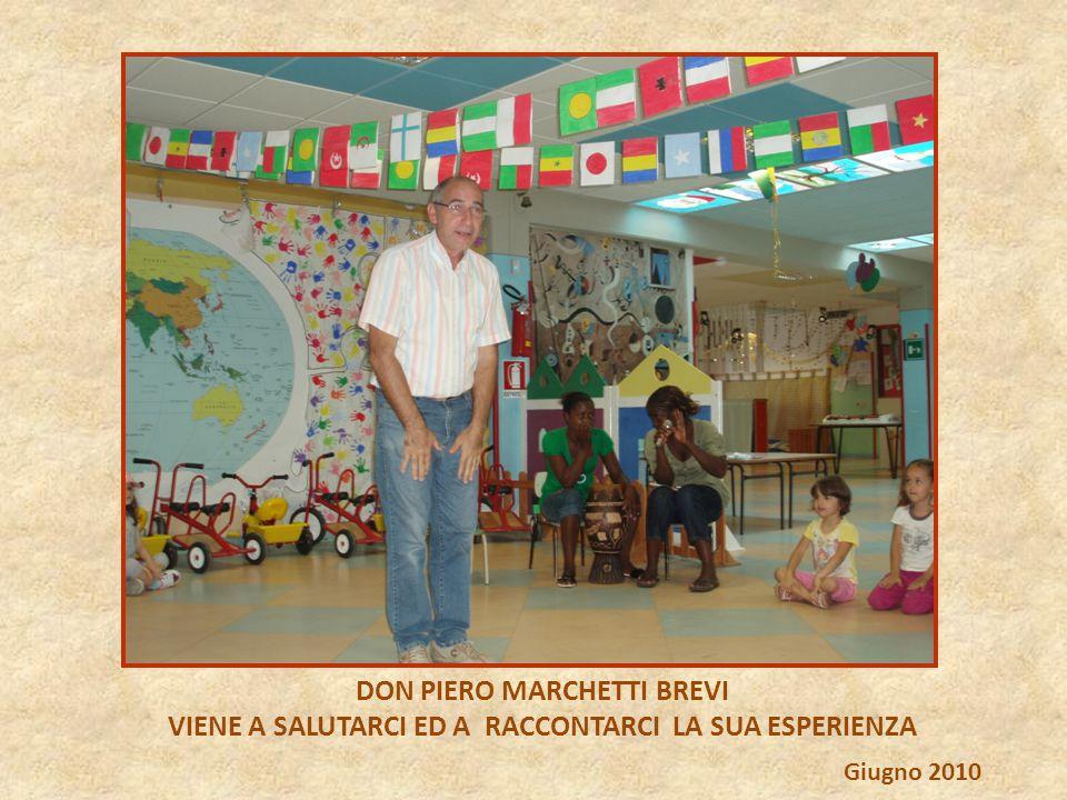 DON PIERO MARCHETTI BREVI VIENE A SALUTARCI ED A RACCONTARCI LA SUA ESPERIENZA Giugno 2010