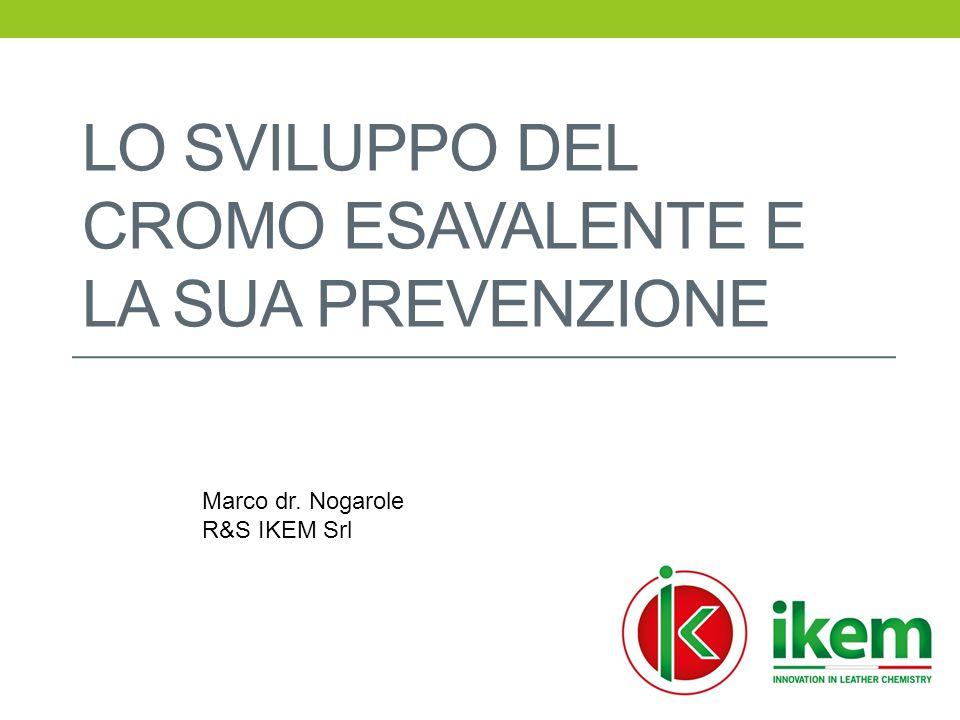 LO SVILUPPO DEL CROMO ESAVALENTE E LA SUA PREVENZIONE Marco dr. Nogarole R&S IKEM Srl