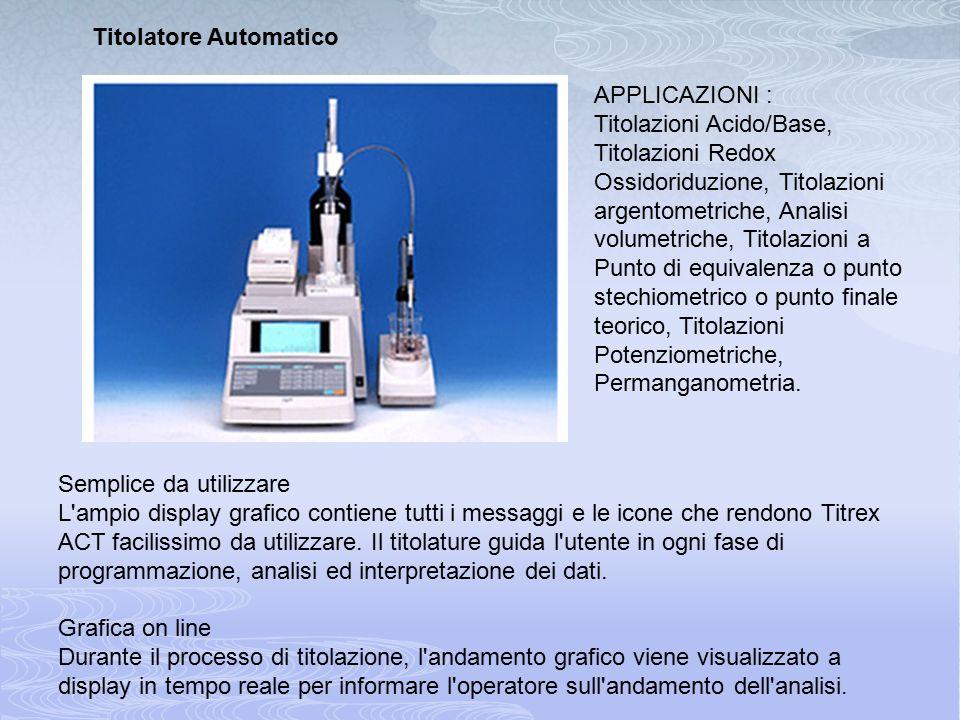 Titolatore Automatico APPLICAZIONI : Titolazioni Acido/Base, Titolazioni Redox Ossidoriduzione, Titolazioni argentometriche, Analisi volumetriche, Tit