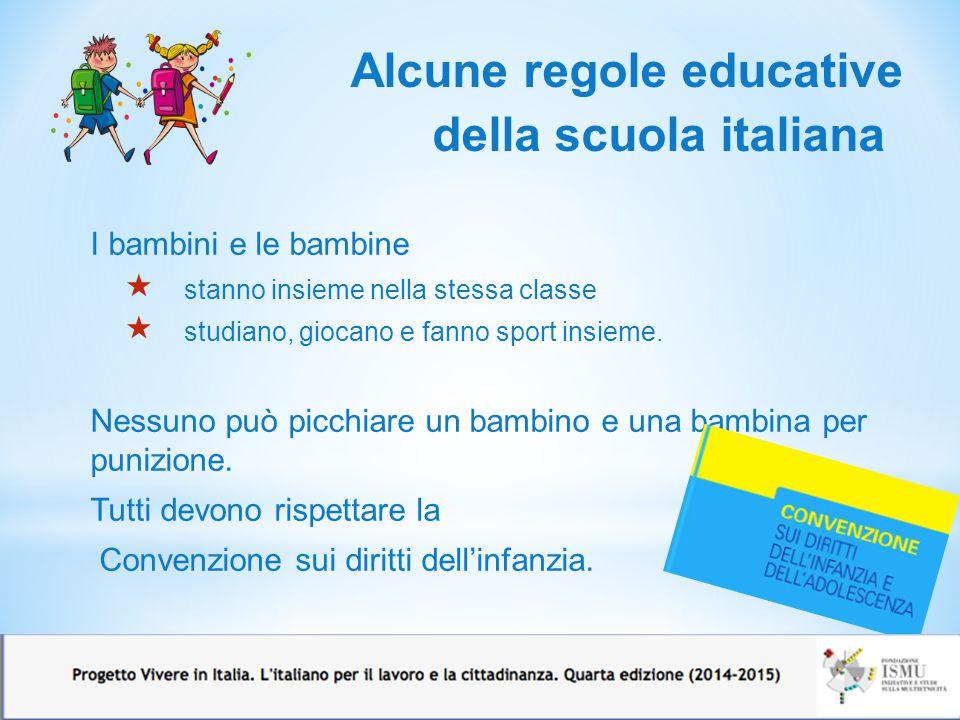 Alcune regole educative della scuola italiana I bambini e le bambine  stanno insieme nella stessa classe  studiano, giocano e fanno sport insieme. N
