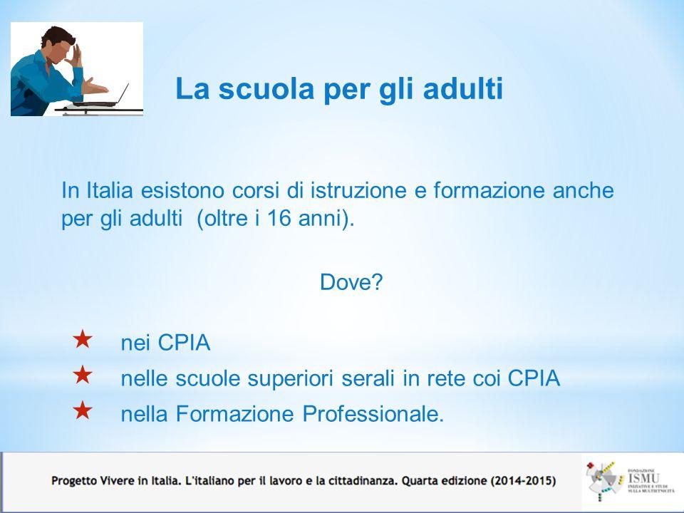I CPIA sono i Centri per l'istruzione degli adulti che offrono: I CPIA  corsi gratuiti di italiano con attestazione A 2  corsi gratuiti per avere il diploma di licenza conclusiva del 1° ciclo di istruzione (ex licenza media)  corsi di formazione civica previsti dall'Accordo di integrazione.