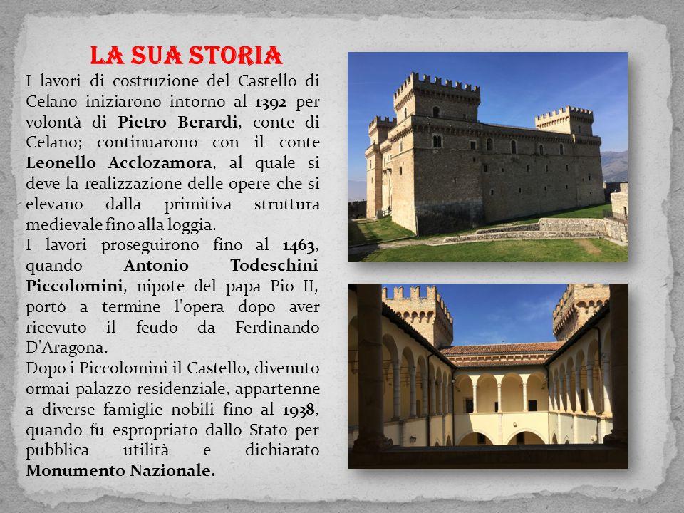 LA SUA STORIA I lavori di costruzione del Castello di Celano iniziarono intorno al 1392 per volontà di Pietro Berardi, conte di Celano; continuarono c