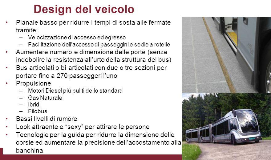 Design del veicolo Pianale basso per ridurre i tempi di sosta alle fermate tramite: –Velocizzazione di accesso ed egresso –Facilitazione dell'accesso
