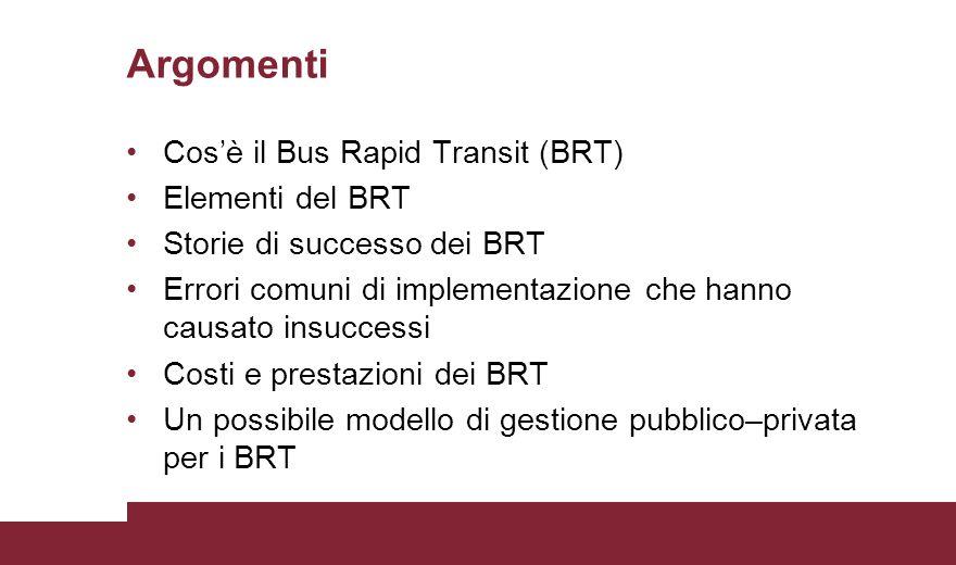 Argomenti Cos'è il Bus Rapid Transit (BRT) Elementi del BRT Storie di successo dei BRT Errori comuni di implementazione che hanno causato insuccessi C