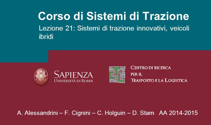 Corso di Sistemi di Trazione Lezione 21: Sistemi di trazione innovativi, veicoli ibridi A. Alessandrini – F. Cignini – C. Holguin – D. Stam AA 2014-20