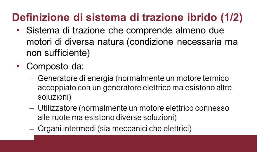 Definizione di sistema di trazione ibrido (1/2) Sistema di trazione che comprende almeno due motori di diversa natura (condizione necessaria ma non su