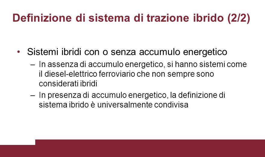 Definizione di sistema di trazione ibrido (2/2) Sistemi ibridi con o senza accumulo energetico –In assenza di accumulo energetico, si hanno sistemi co
