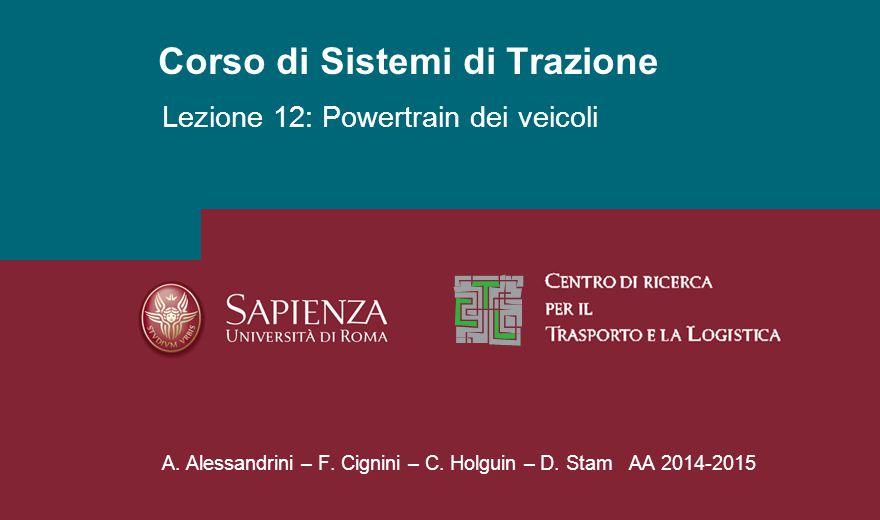 Corso di Sistemi di Trazione A. Alessandrini – F. Cignini – C. Holguin – D. Stam AA 2014-2015 Lezione 12: Powertrain dei veicoli