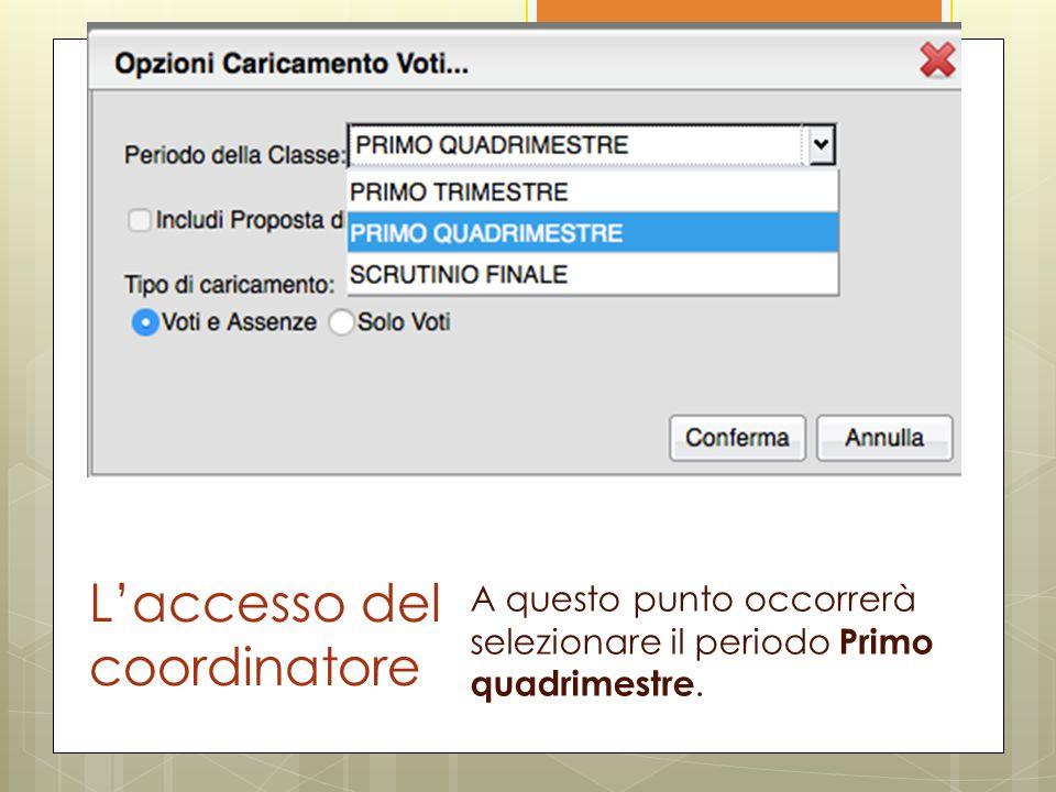 L'accesso del coordinatore A questo punto occorrerà selezionare il periodo Primo quadrimestre.