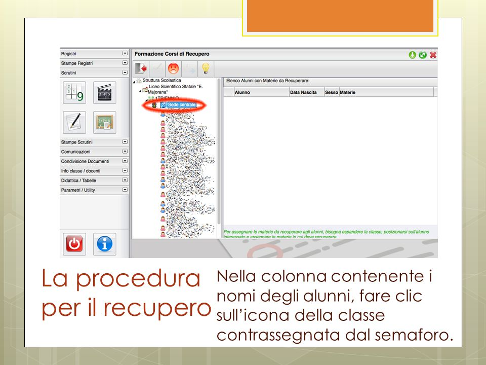 La procedura per il recupero Nella colonna contenente i nomi degli alunni, fare clic sull'icona della classe contrassegnata dal semaforo.