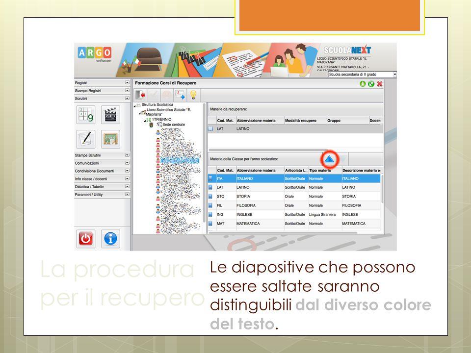 La procedura per il recupero Le diapositive che possono essere saltate saranno distinguibili dal diverso colore del testo.