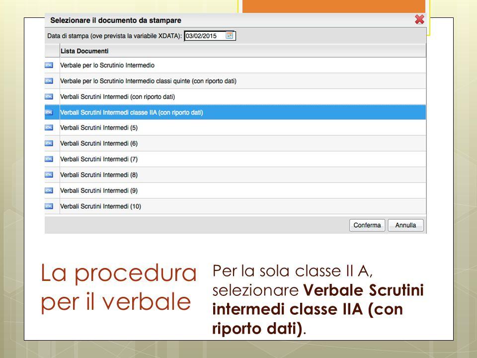 La procedura per il verbale Per la sola classe II A, selezionare Verbale Scrutini intermedi classe IIA (con riporto dati).