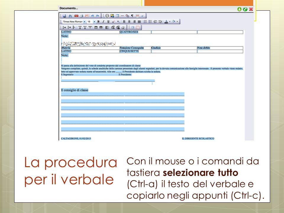 La procedura per il verbale Con il mouse o i comandi da tastiera selezionare tutto (Ctrl-a) il testo del verbale e copiarlo negli appunti (Ctrl-c).