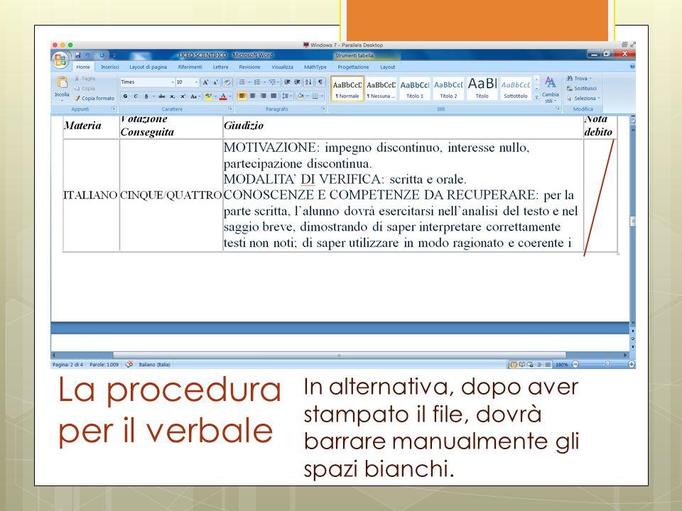 La procedura per il verbale In alternativa, dopo aver stampato il file, dovrà barrare manualmente gli spazi bianchi.