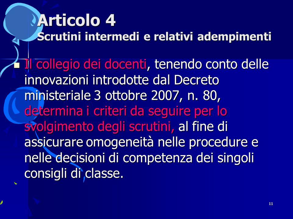 11 Articolo 4 Scrutini intermedi e relativi adempimenti Il collegio dei docenti, tenendo conto delle innovazioni introdotte dal Decreto ministeriale 3 ottobre 2007, n.