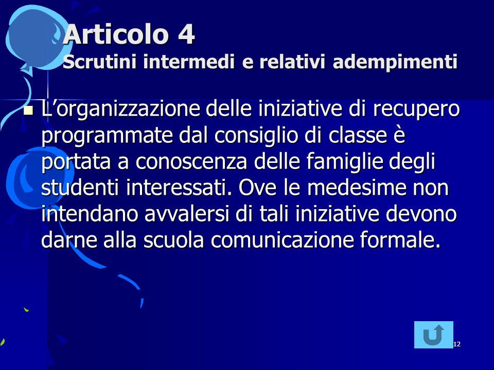 12 Articolo 4 Scrutini intermedi e relativi adempimenti L'organizzazione delle iniziative di recupero programmate dal consiglio di classe è portata a conoscenza delle famiglie degli studenti interessati.