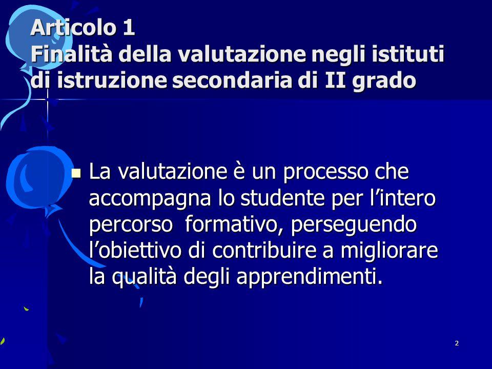 2 Articolo 1 Finalità della valutazione negli istituti di istruzione secondaria di II grado La valutazione è un processo che accompagna lo studente per l'intero percorso formativo, perseguendo l'obiettivo di contribuire a migliorare la qualità degli apprendimenti.