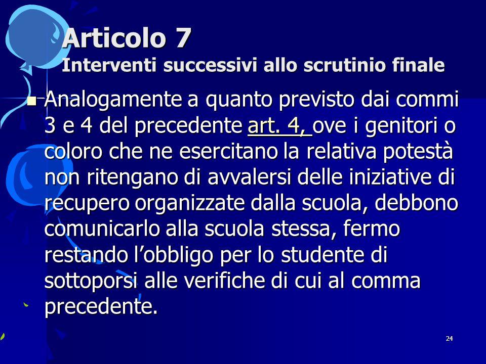 24 Articolo 7 Interventi successivi allo scrutinio finale Analogamente a quanto previsto dai commi 3 e 4 del precedente art.