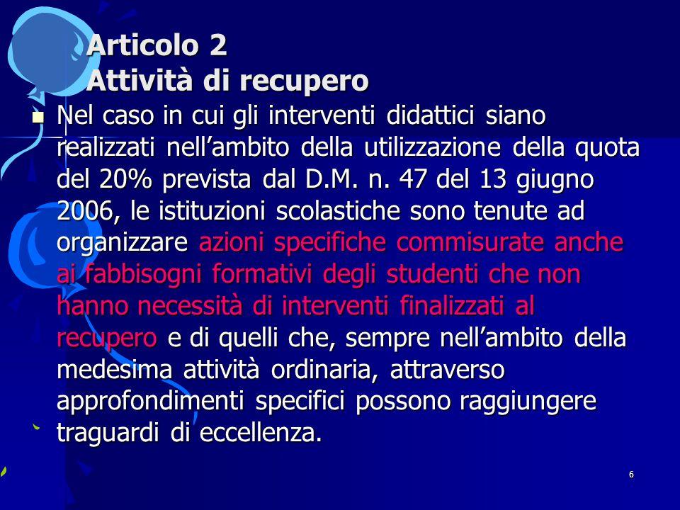 6 Articolo 2 Attività di recupero Nel caso in cui gli interventi didattici siano realizzati nell'ambito della utilizzazione della quota del 20% prevista dal D.M.
