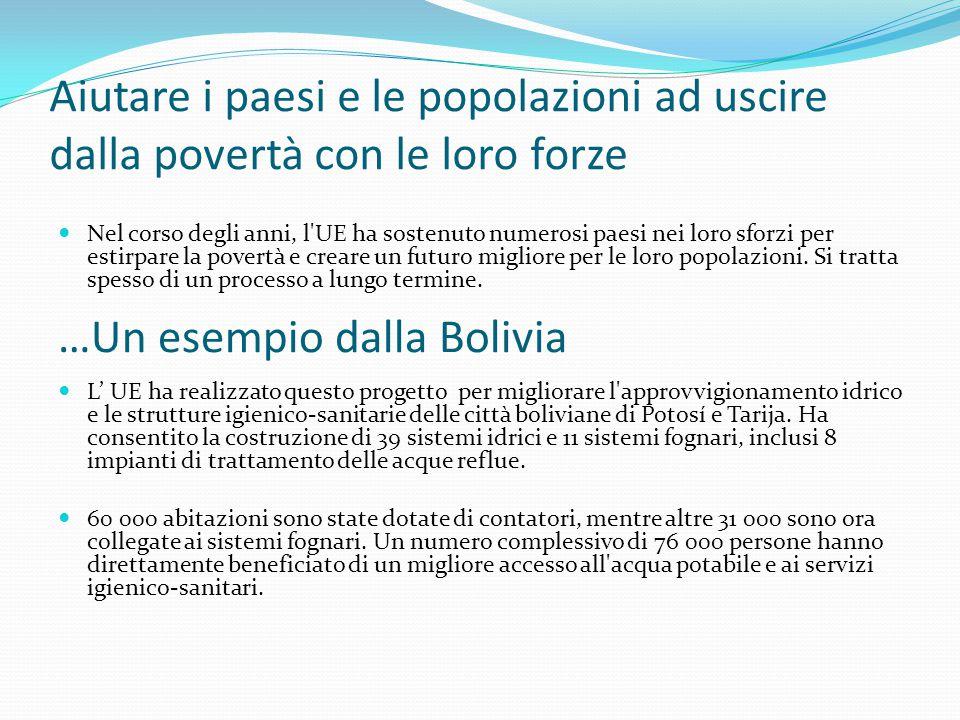 Aiutare i paesi e le popolazioni ad uscire dalla povertà con le loro forze Nel corso degli anni, l UE ha sostenuto numerosi paesi nei loro sforzi per estirpare la povertà e creare un futuro migliore per le loro popolazioni.
