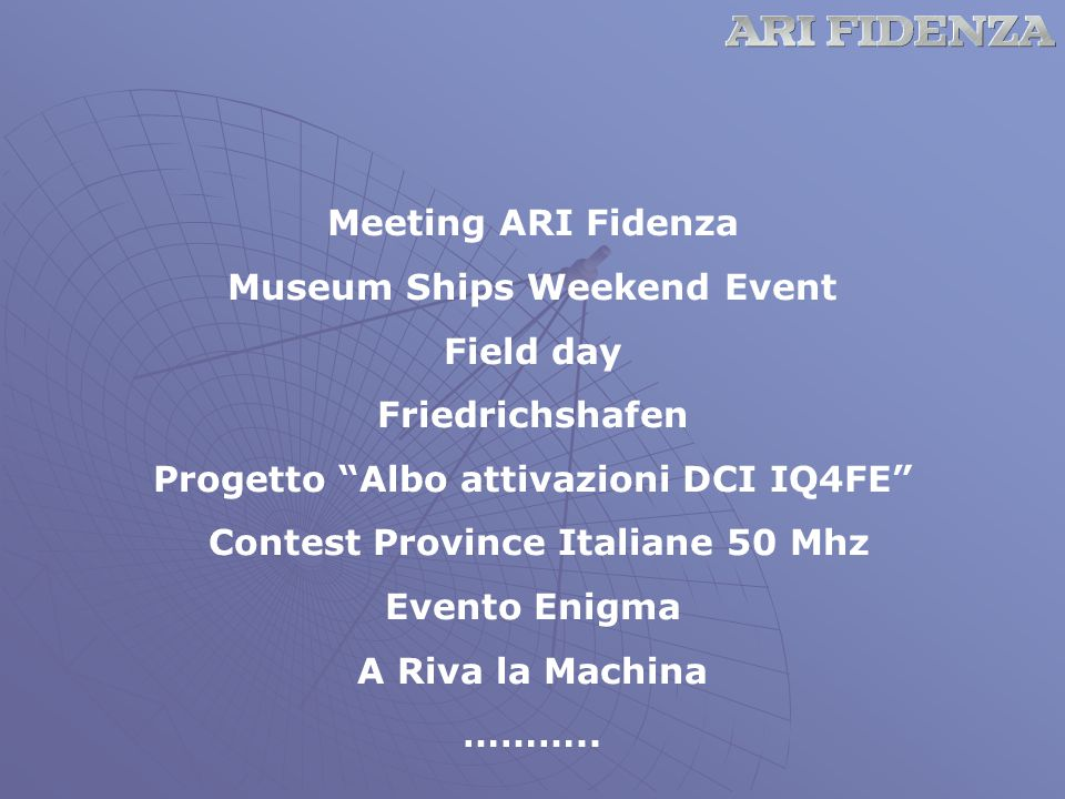 Meeting ARI Fidenza Museum Ships Weekend Event Field day Friedrichshafen Progetto Albo attivazioni DCI IQ4FE Contest Province Italiane 50 Mhz Evento Enigma A Riva la Machina ………..