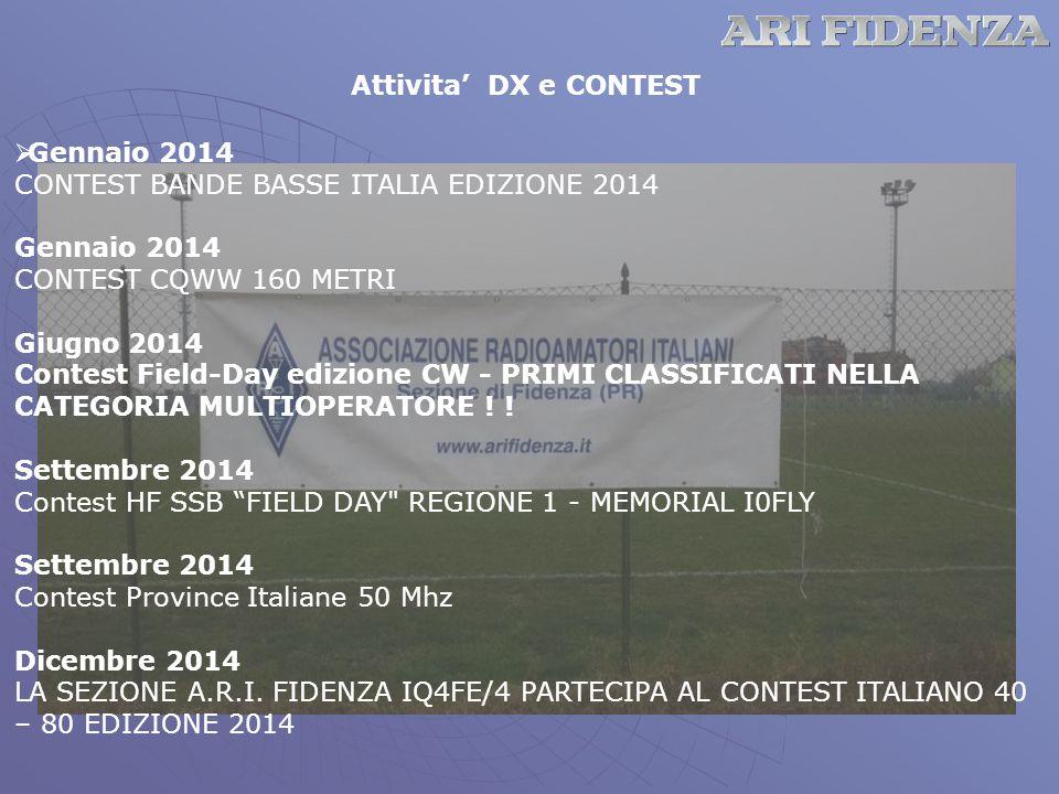 Attivita' DX e CONTEST  Gennaio 2014 CONTEST BANDE BASSE ITALIA EDIZIONE 2014 Gennaio 2014 CONTEST CQWW 160 METRI Giugno 2014 Contest Field-Day edizione CW - PRIMI CLASSIFICATI NELLA CATEGORIA MULTIOPERATORE .