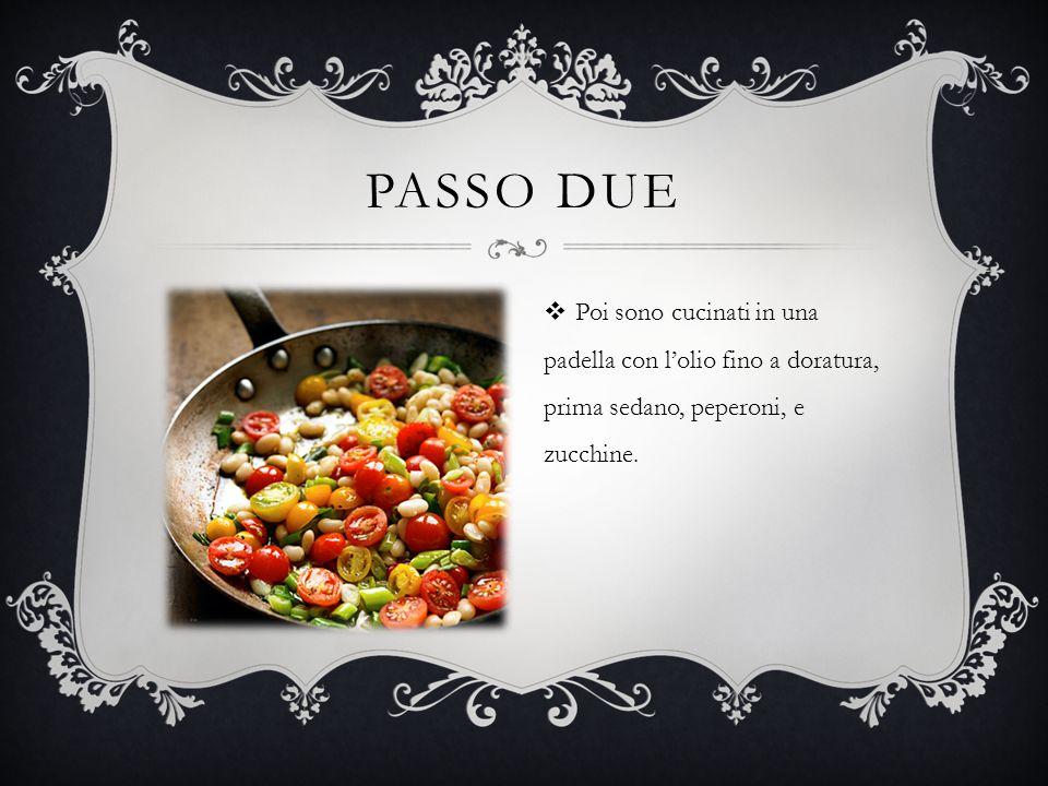 PASSO DUE  Poi sono cucinati in una padella con l'olio fino a doratura, prima sedano, peperoni, e zucchine.