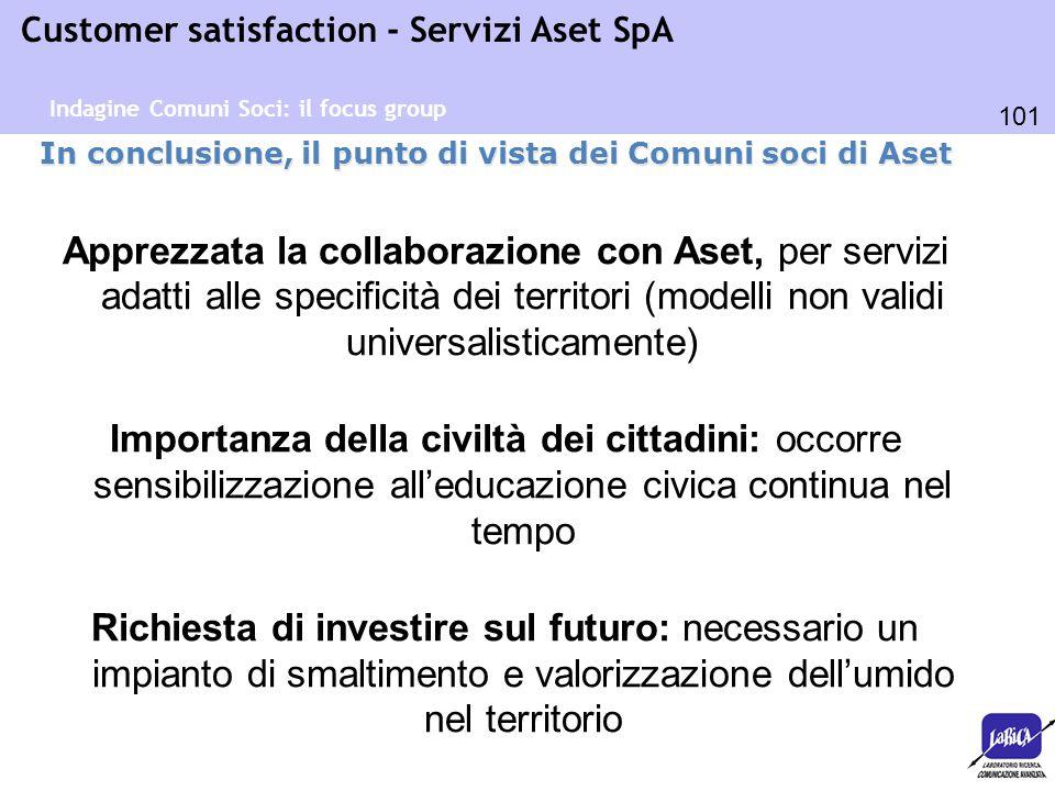 101 Customer satisfaction - Servizi Aset SpA In conclusione, il punto di vista dei Comuni soci di Aset Apprezzata la collaborazione con Aset, per serv