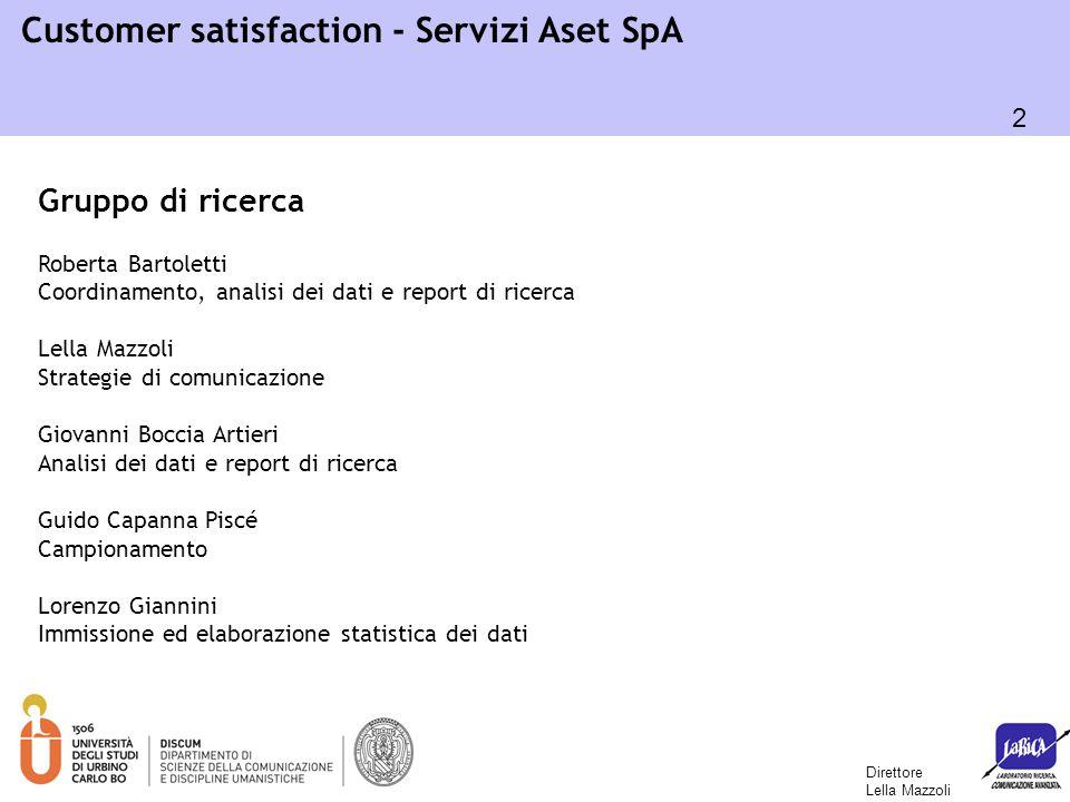 2 Customer satisfaction - Servizi Aset SpA Gruppo di ricerca Roberta Bartoletti Coordinamento, analisi dei dati e report di ricerca Lella Mazzoli Stra