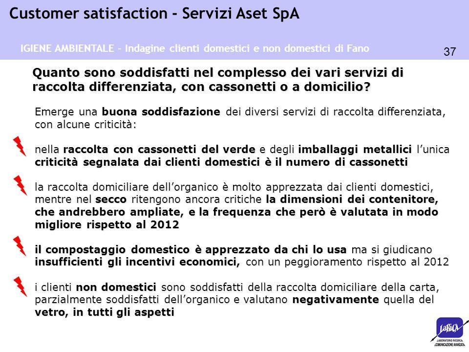 37 Customer satisfaction - Servizi Aset SpA Quanto sono soddisfatti nel complesso dei vari servizi di raccolta differenziata, con cassonetti o a domic