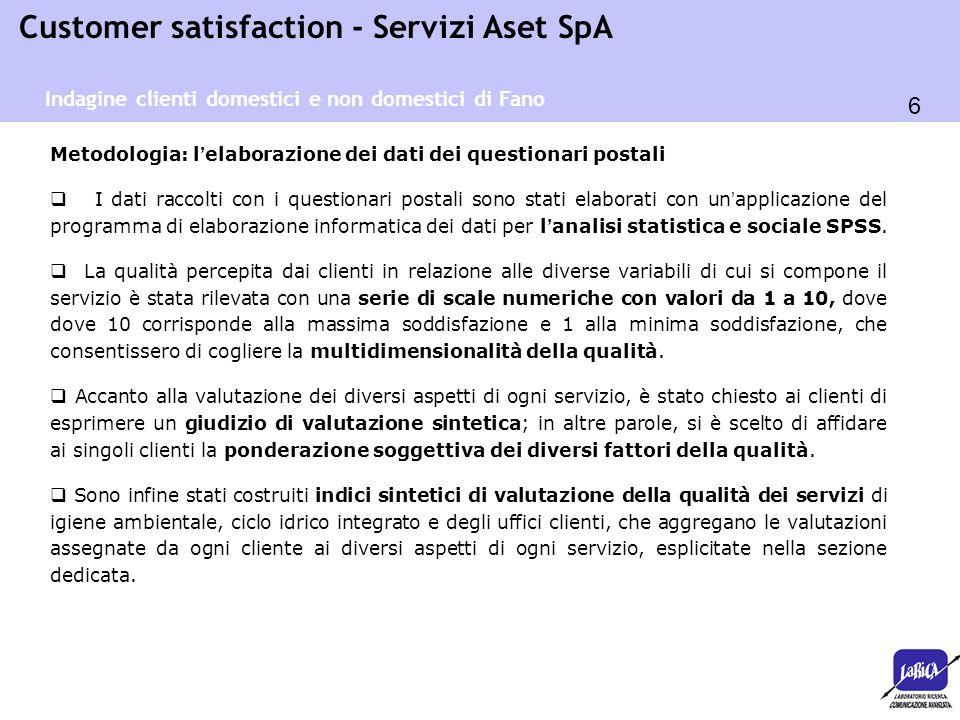 6 Customer satisfaction - Servizi Aset SpA Metodologia: l ' elaborazione dei dati dei questionari postali  I dati raccolti con i questionari postali
