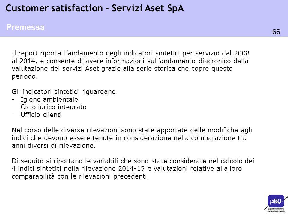 66 Customer satisfaction - Servizi Aset SpA Il report riporta l'andamento degli indicatori sintetici per servizio dal 2008 al 2014, e consente di aver