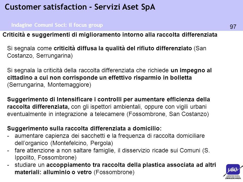 97 Customer satisfaction - Servizi Aset SpA Indagine Comuni Soci: il focus group Criticità e suggerimenti di miglioramento intorno alla raccolta diffe