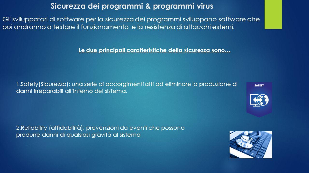 Sicurezza dei programmi & programmi virus Gli sviluppatori di software per la sicurezza dei programmi sviluppano software che poi andranno a testare i