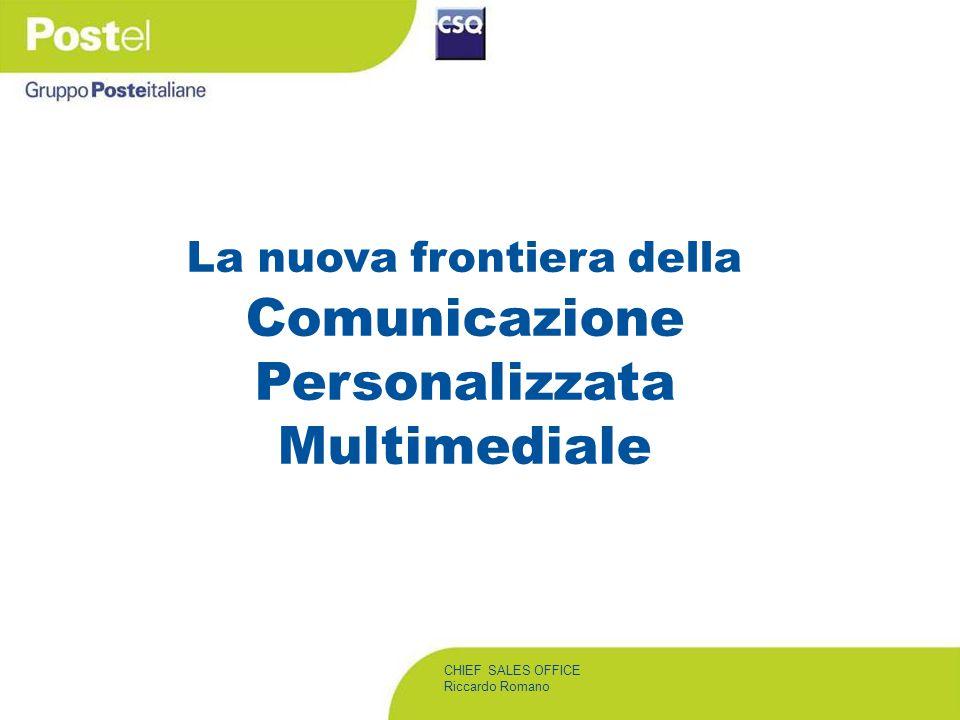 CHIEF SALES OFFICE Riccardo Romano La nuova frontiera della Comunicazione Personalizzata Multimediale