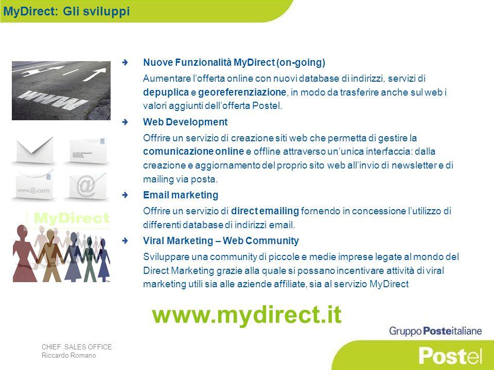 CHIEF SALES OFFICE Riccardo Romano Nuove Funzionalità MyDirect (on-going) Aumentare l'offerta online con nuovi database di indirizzi, servizi di depuplica e georeferenziazione, in modo da trasferire anche sul web i valori aggiunti dell'offerta Postel.
