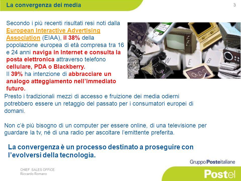 CHIEF SALES OFFICE Riccardo Romano 4 Nord EU UKFranciaGermaniaSpagna Italia Navigare in Internet29%19%29%16%23%25% Guardare la tv36%29%28%17%32%19% Inviare e ricevere email46%24%37%27%40% Ascoltare la radio61%31%44%33%51%32% Sempre secondo la ricerca (EIAA ) il 93% dei giovani tra i 16-24 anni possiede un telefono cellulare ed intendono utilizzarlo per: La convergenza dei media Le nuove generazioni spezzano il paradigma di fruizione tradizionale dei media