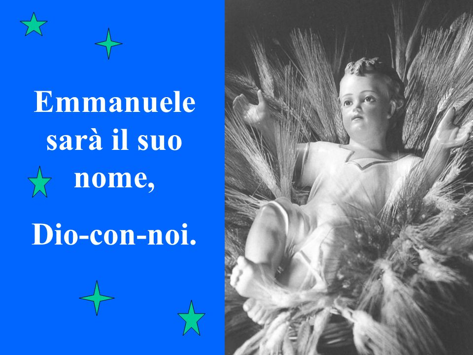 Emmanuele sarà il suo nome, Dio-con-noi.