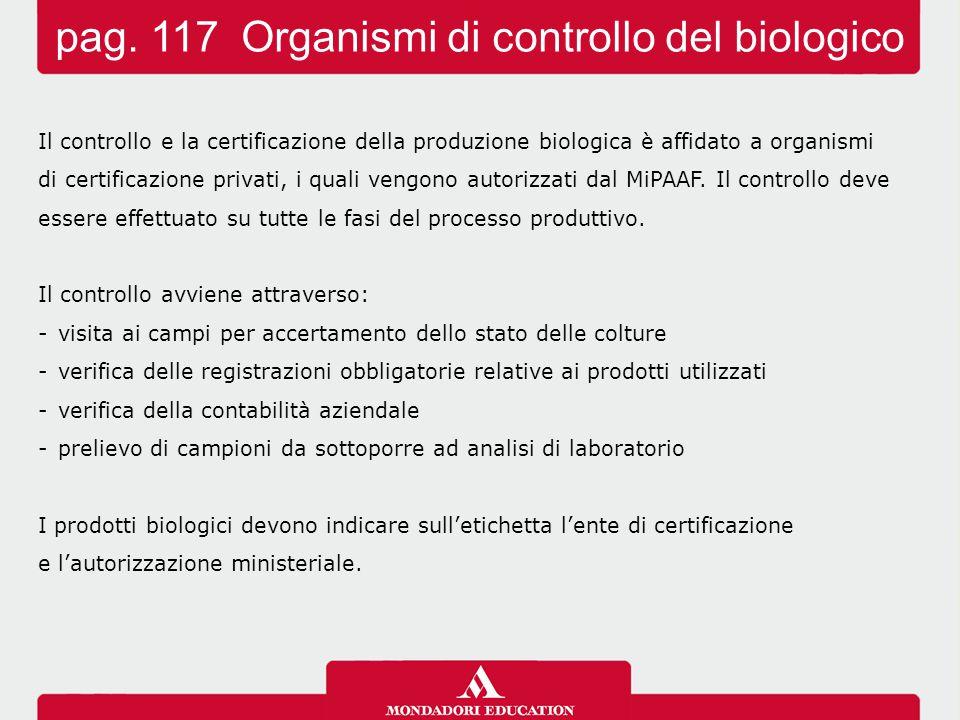 Il controllo e la certificazione della produzione biologica è affidato a organismi di certificazione privati, i quali vengono autorizzati dal MiPAAF.